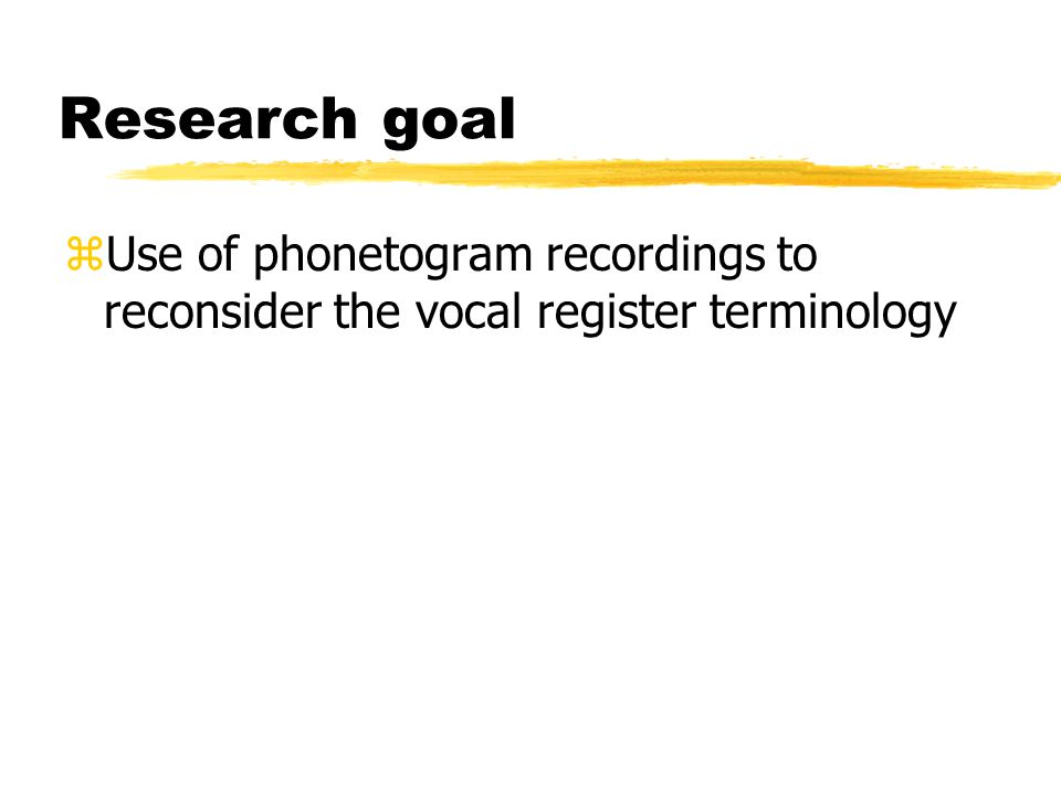 Research goal zUse of phonetogram recordings to reconsider the vocal register terminology