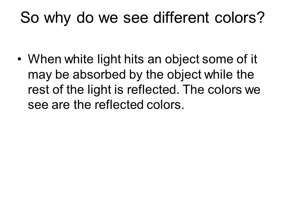 So why do we see different colors.