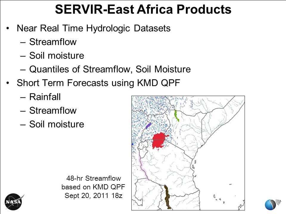 SERVIR-East Africa Products Near Real Time Hydrologic Datasets –Streamflow –Soil moisture –Quantiles of Streamflow, Soil Moisture Short Term Forecasts using KMD QPF –Rainfall –Streamflow –Soil moisture 48-hr Streamflow based on KMD QPF Sept 20, z