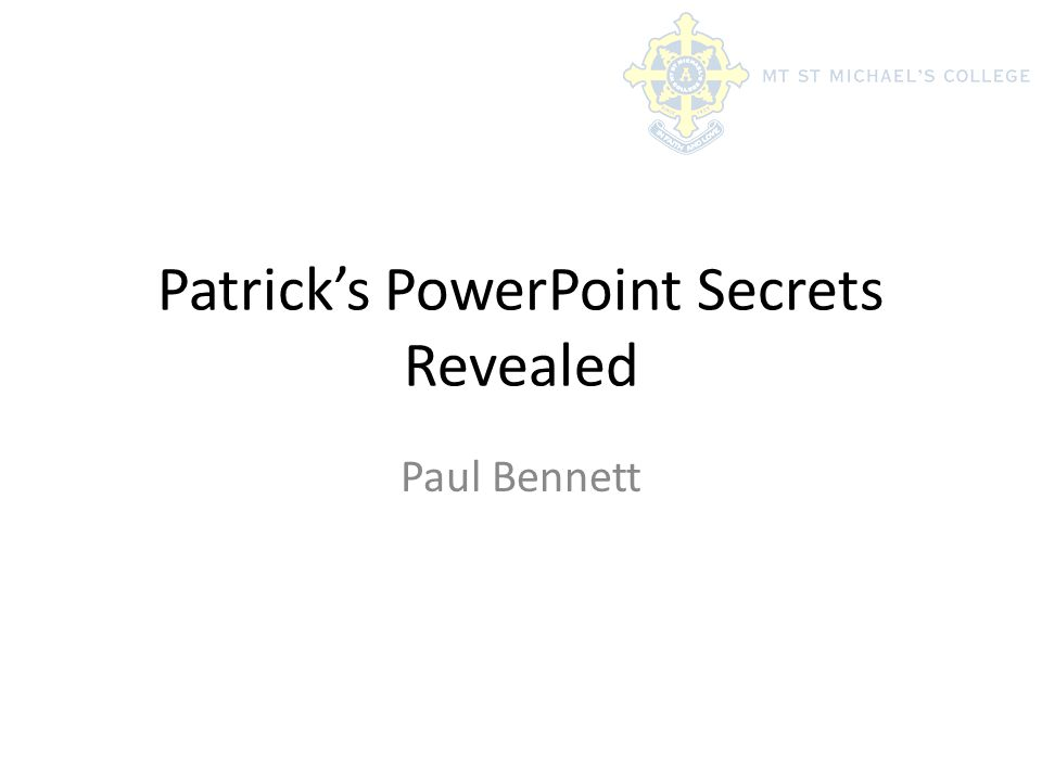 Patrick's PowerPoint Secrets Revealed Paul Bennett
