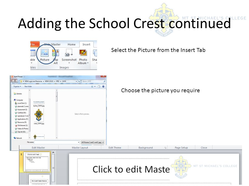 Adding the School Crest continued Select the Picture from the Insert Tab Choose the picture you require