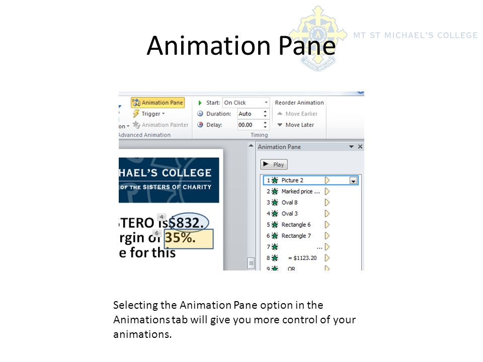Animation Pane Selecting the Animation Pane option in the Animations tab will give you more control of your animations.