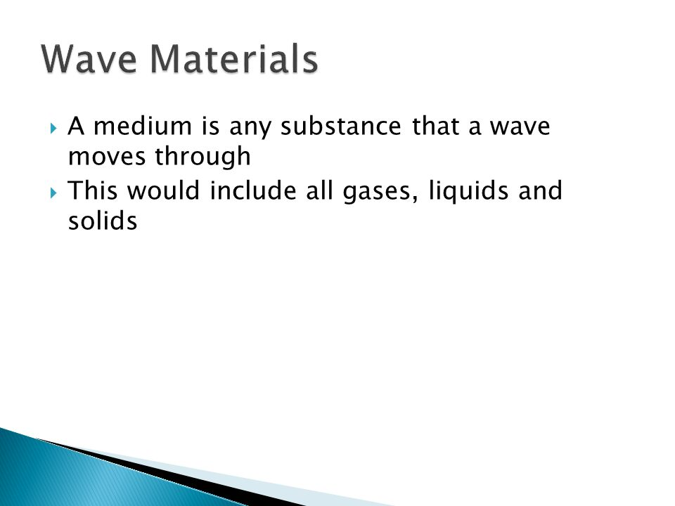  A medium is any substance that a wave moves through  This would include all gases, liquids and solids