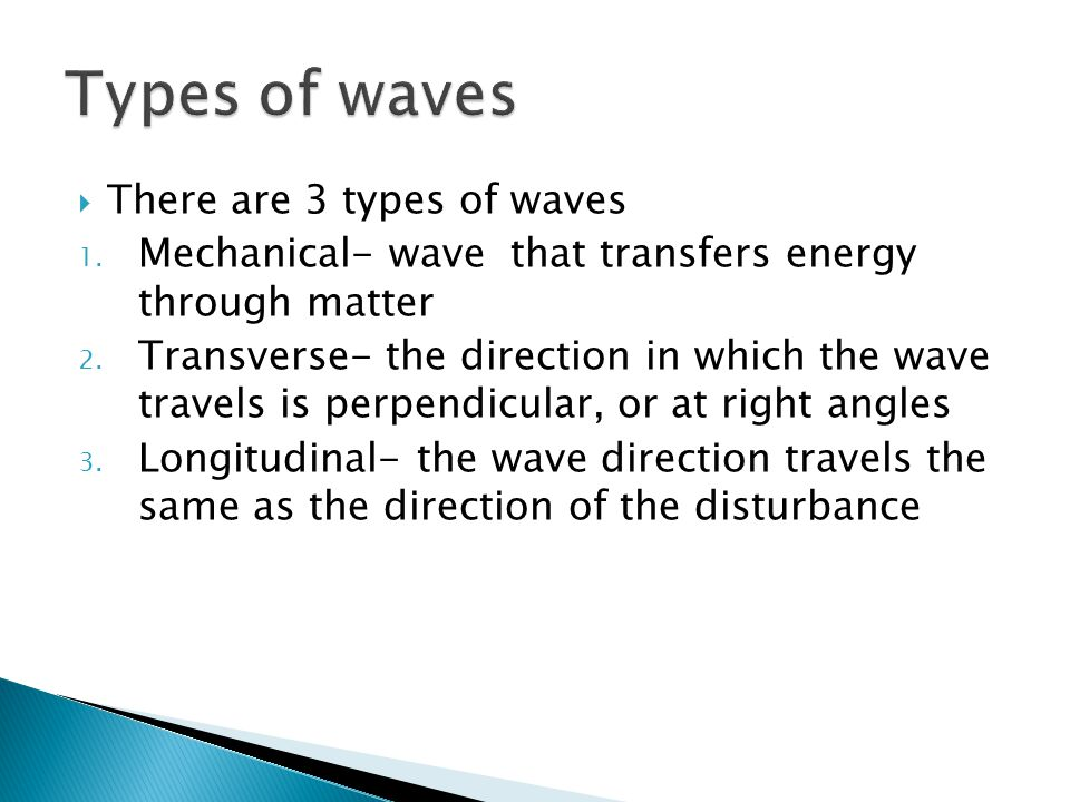  There are 3 types of waves 1. Mechanical- wave that transfers energy through matter 2.