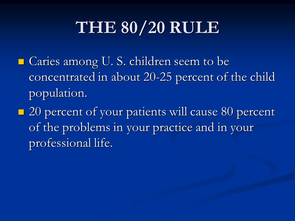 THE 80/20 RULE Caries among U. S.