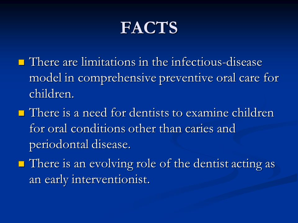 FACTS There are limitations in the infectious-disease model in comprehensive preventive oral care for children.