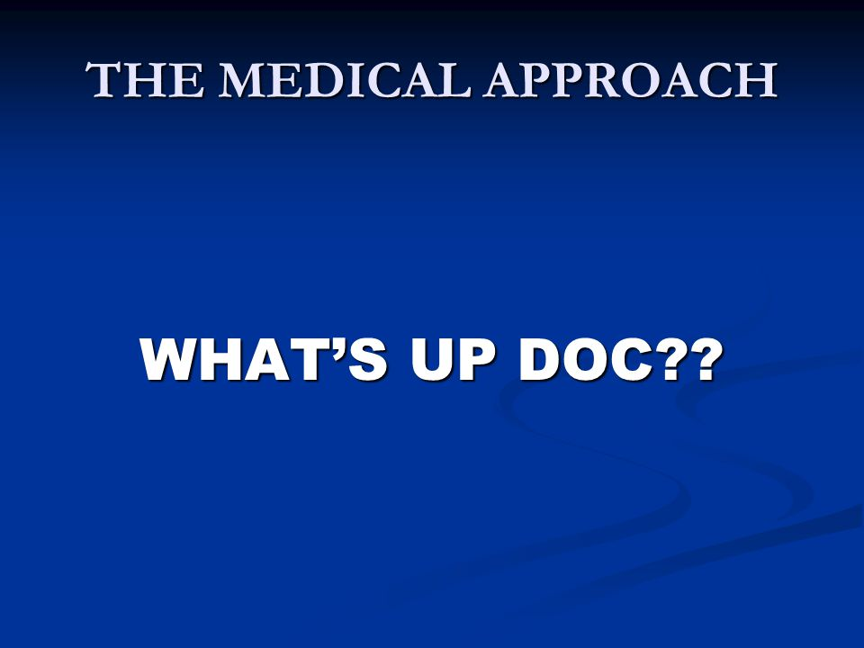 THE MEDICAL APPROACH WHAT'S UP DOC