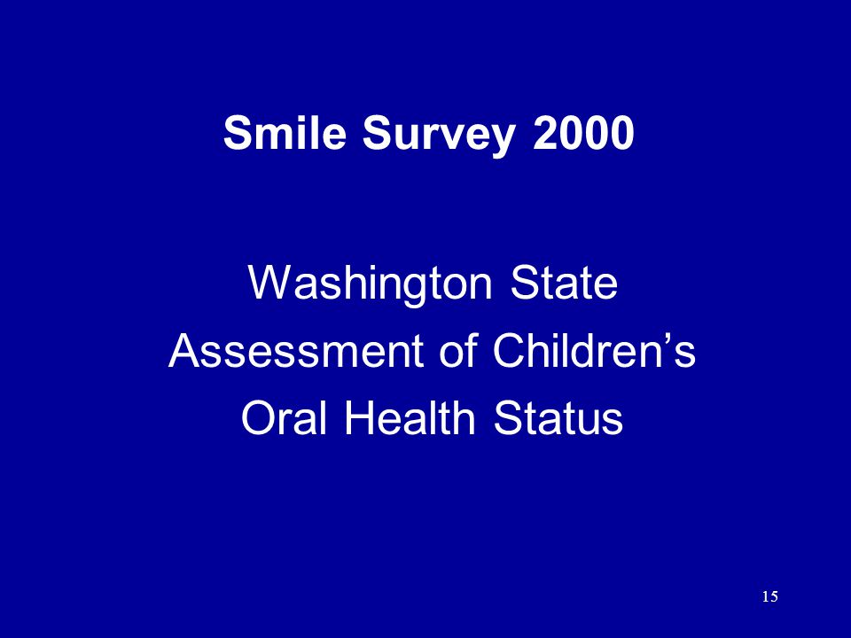 15 Smile Survey 2000 Washington State Assessment of Children's Oral Health Status