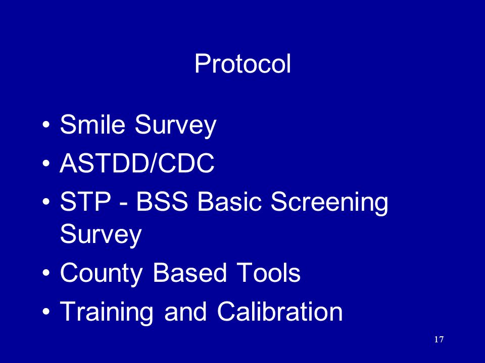 17 Protocol Smile Survey ASTDD/CDC STP - BSS Basic Screening Survey County Based Tools Training and Calibration