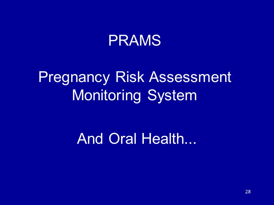 28 PRAMS Pregnancy Risk Assessment Monitoring System And Oral Health...