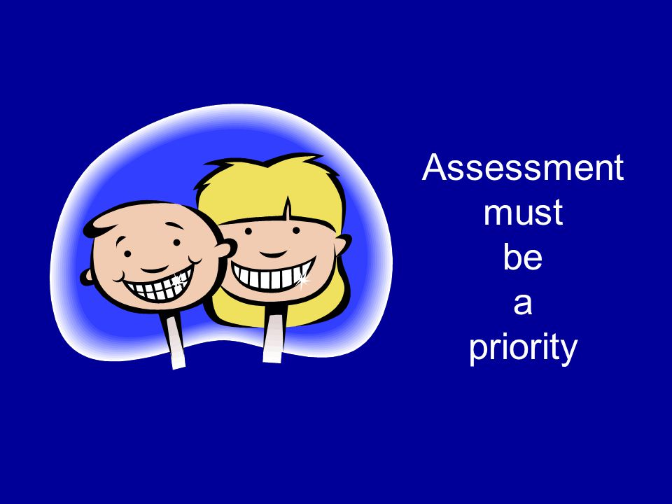 Assessment must be a priority