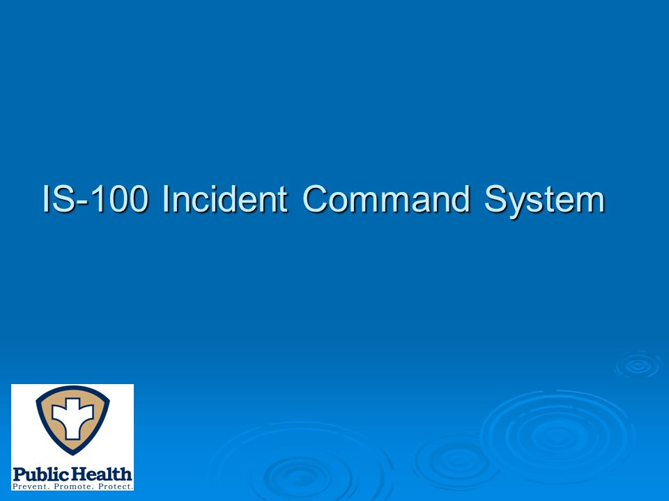 IS-100 Incident Command System IS-100 Incident Command System