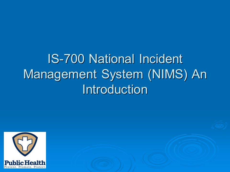 IS-700 National Incident Management System (NIMS) An Introduction