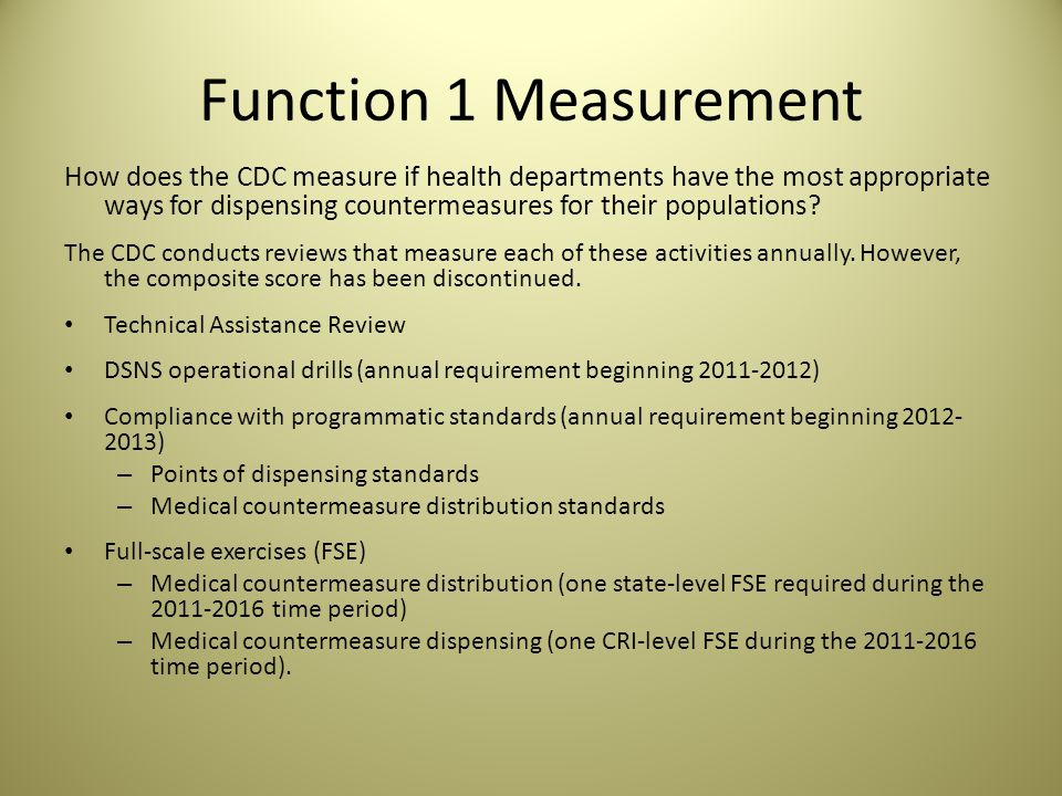 Function 1 Measurement How does the CDC measure if health departments have the most appropriate ways for dispensing countermeasures for their populations.