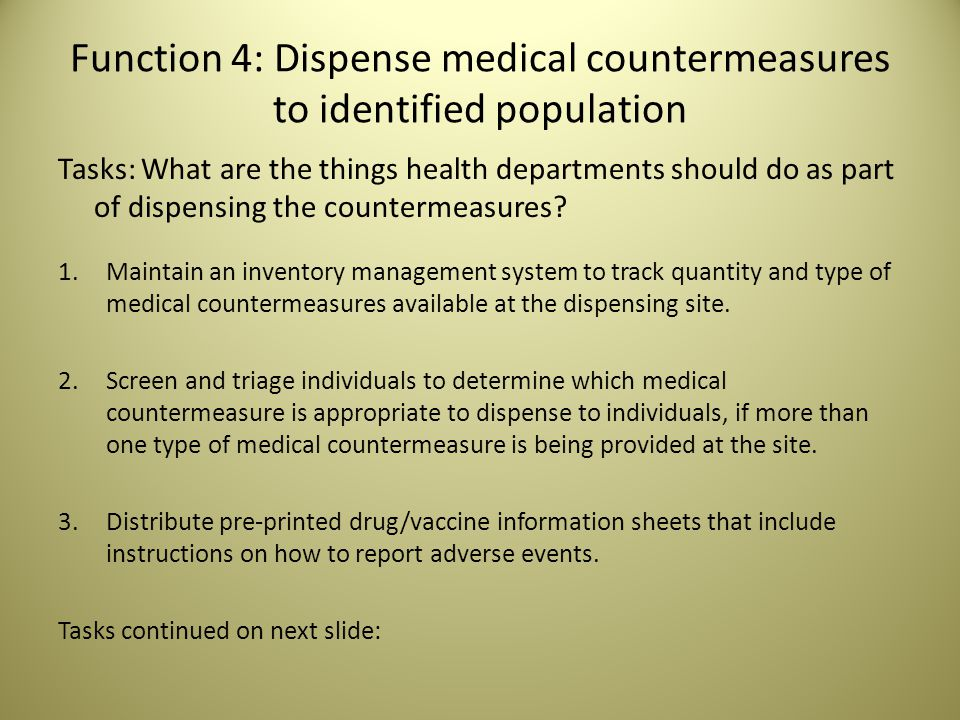 Function 4: Dispense medical countermeasures to identified population Tasks: What are the things health departments should do as part of dispensing the countermeasures.