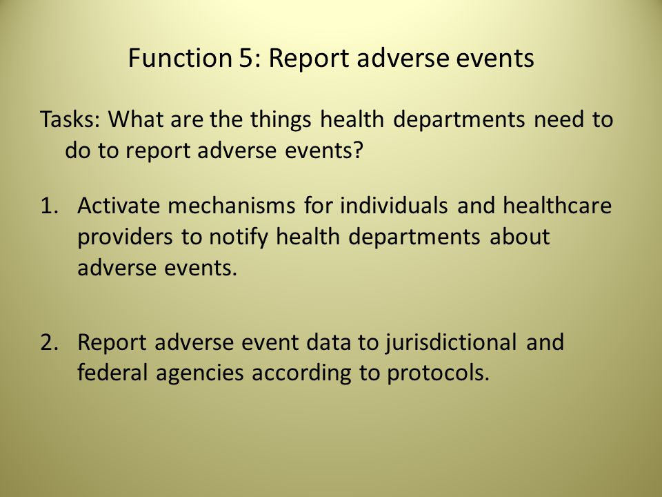 Function 5: Report adverse events Tasks: What are the things health departments need to do to report adverse events.