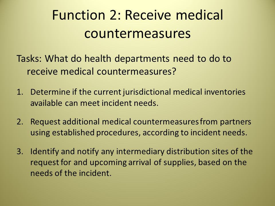 Function 2: Receive medical countermeasures Tasks: What do health departments need to do to receive medical countermeasures.