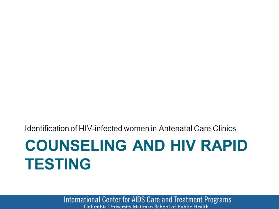 COUNSELING AND HIV RAPID TESTING Identification of HIV-infected women in Antenatal Care Clinics