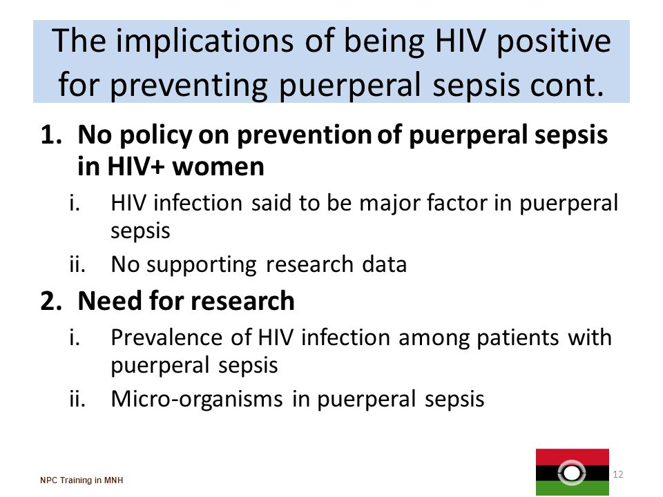 The implications of being HIV positive for preventing puerperal sepsis Sepsis is 2 nd commonest cause of MMR Prophylaxis antibiotics.