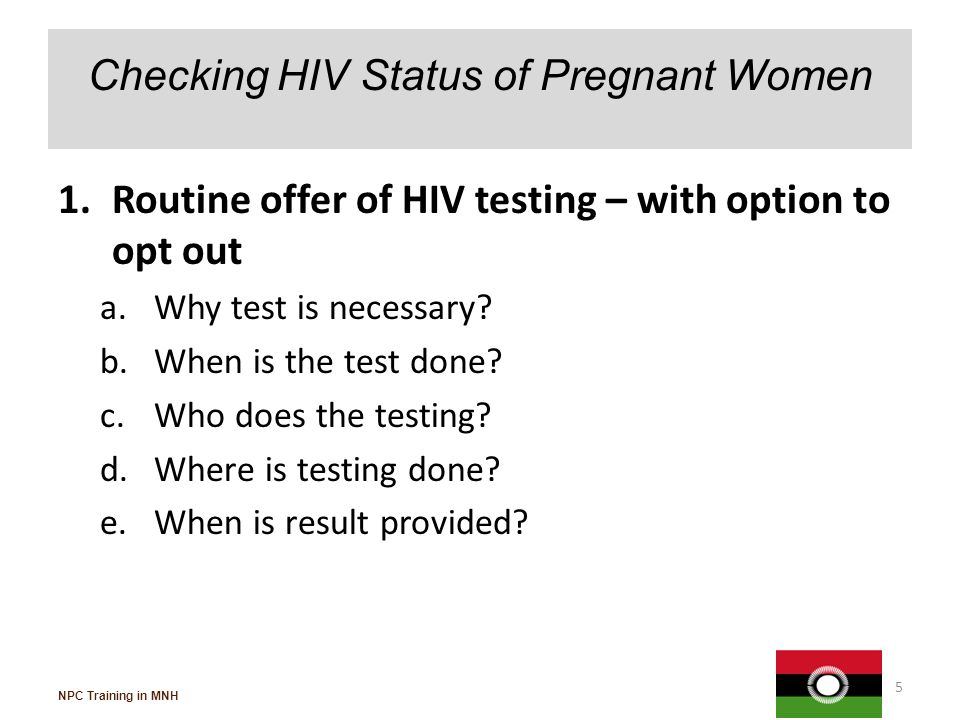 Policy on HIV Testing 1.HTC vs VCT a.Option to opt out 2.Pre-Testing Counselling a.Need to be tested b.Implication of each test result 3.Post-Testing Counselling a.Negative result b.Positive result 4.Follow-up a.Who needs CD4 count.