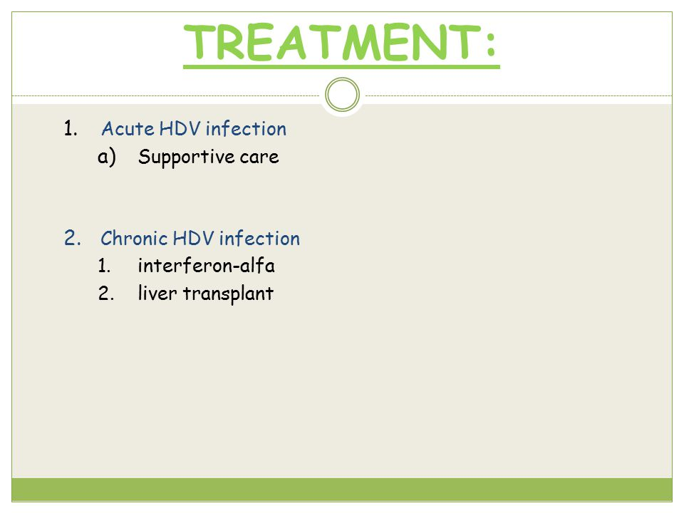 TREATMENT: 1. Acute HDV infection a) Supportive care 2.