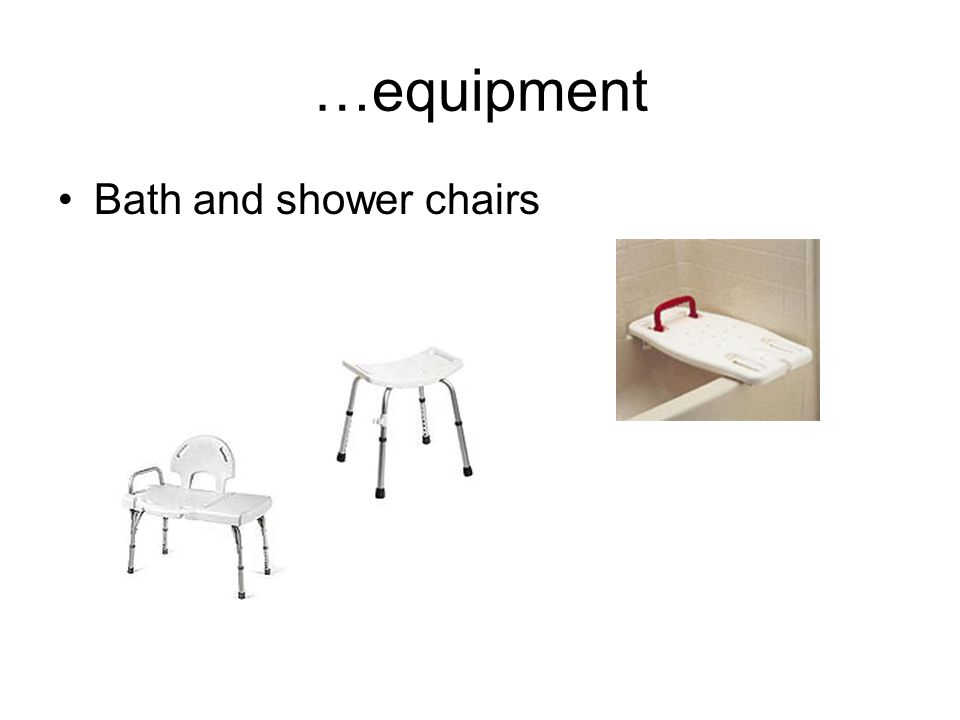 …equipment Bath and shower chairs