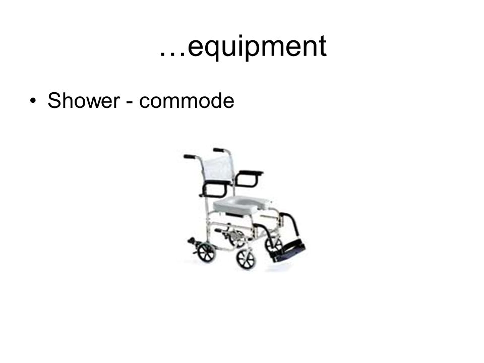 …equipment Shower - commode