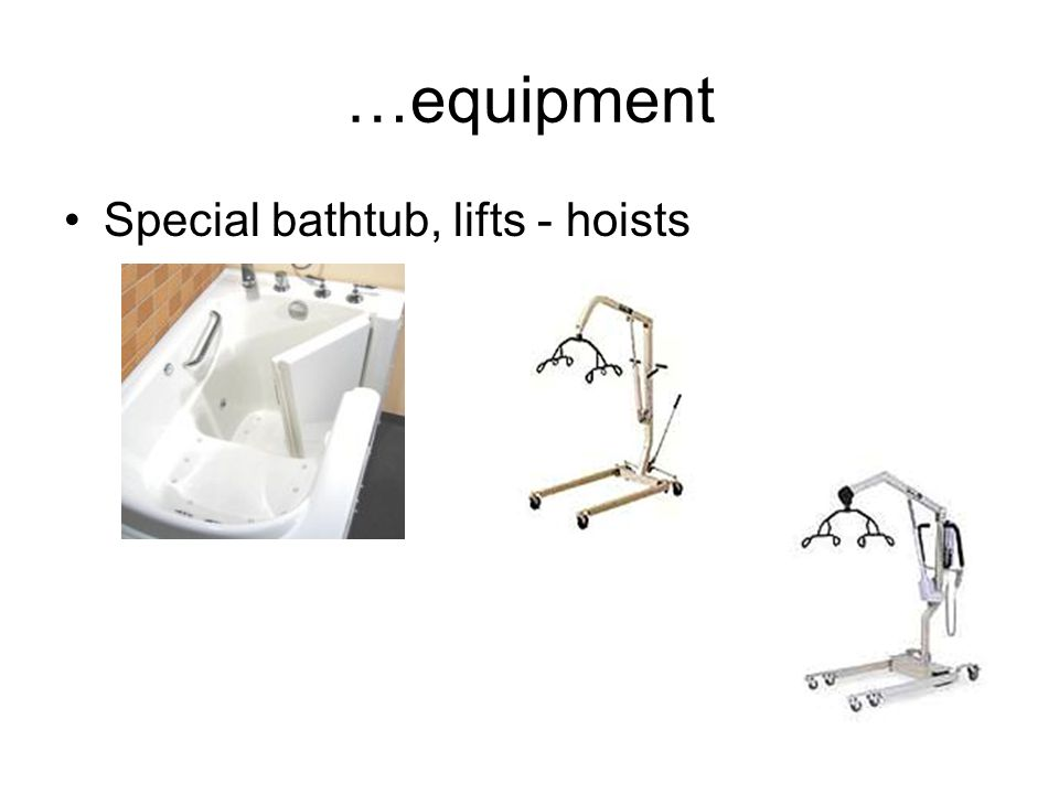 …equipment Special bathtub, lifts - hoists