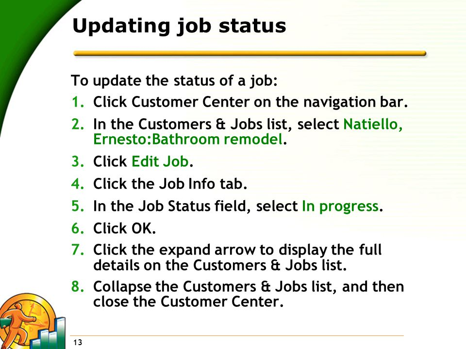 13 Updating job status To update the status of a job: 1.Click Customer Center on the navigation bar.