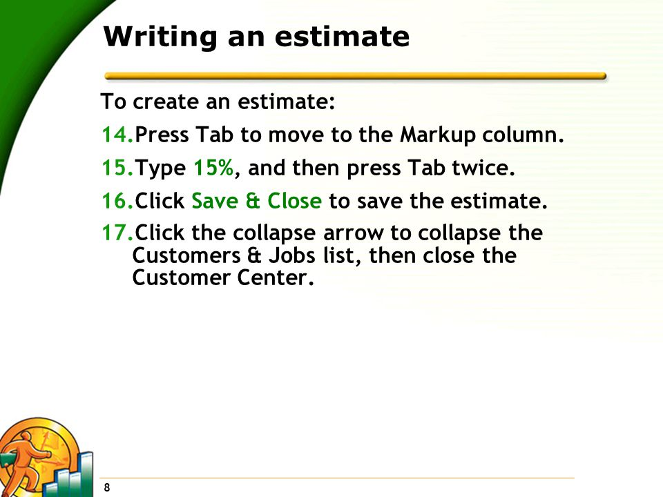 8 Writing an estimate To create an estimate: 14.Press Tab to move to the Markup column.