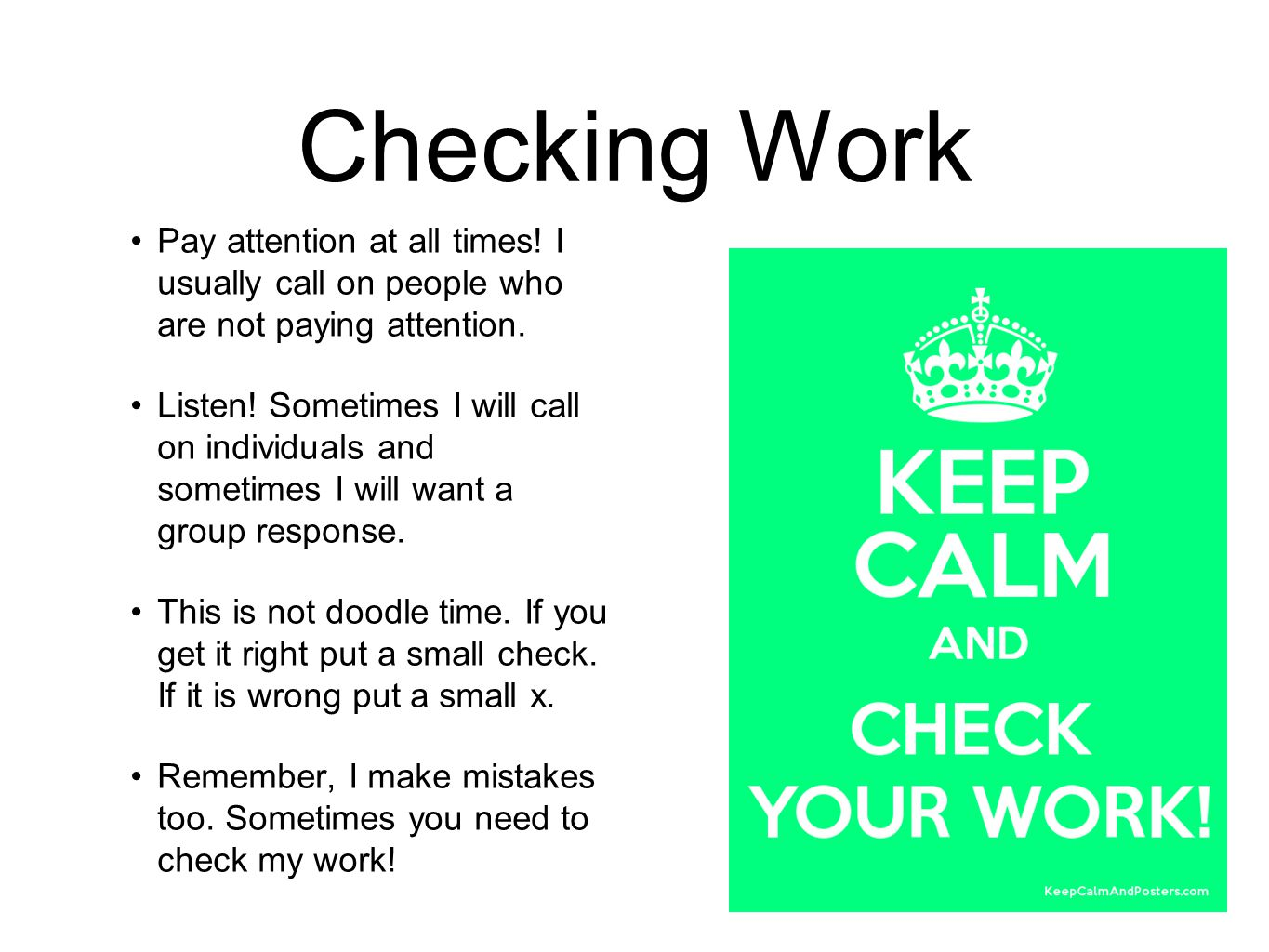 Checking Work Pay attention at all times. I usually call on people who are not paying attention.