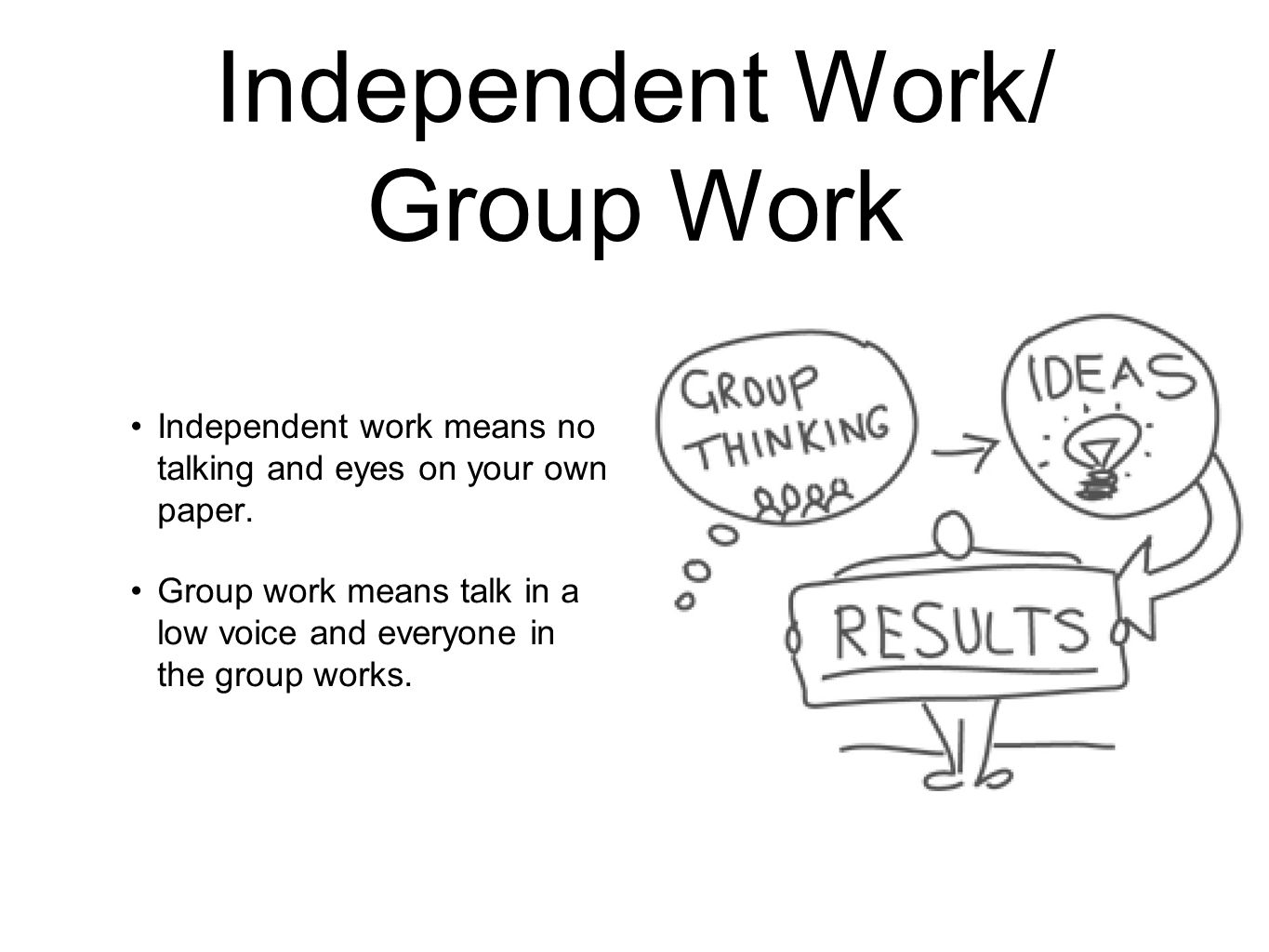 Independent Work/ Group Work Independent work means no talking and eyes on your own paper.