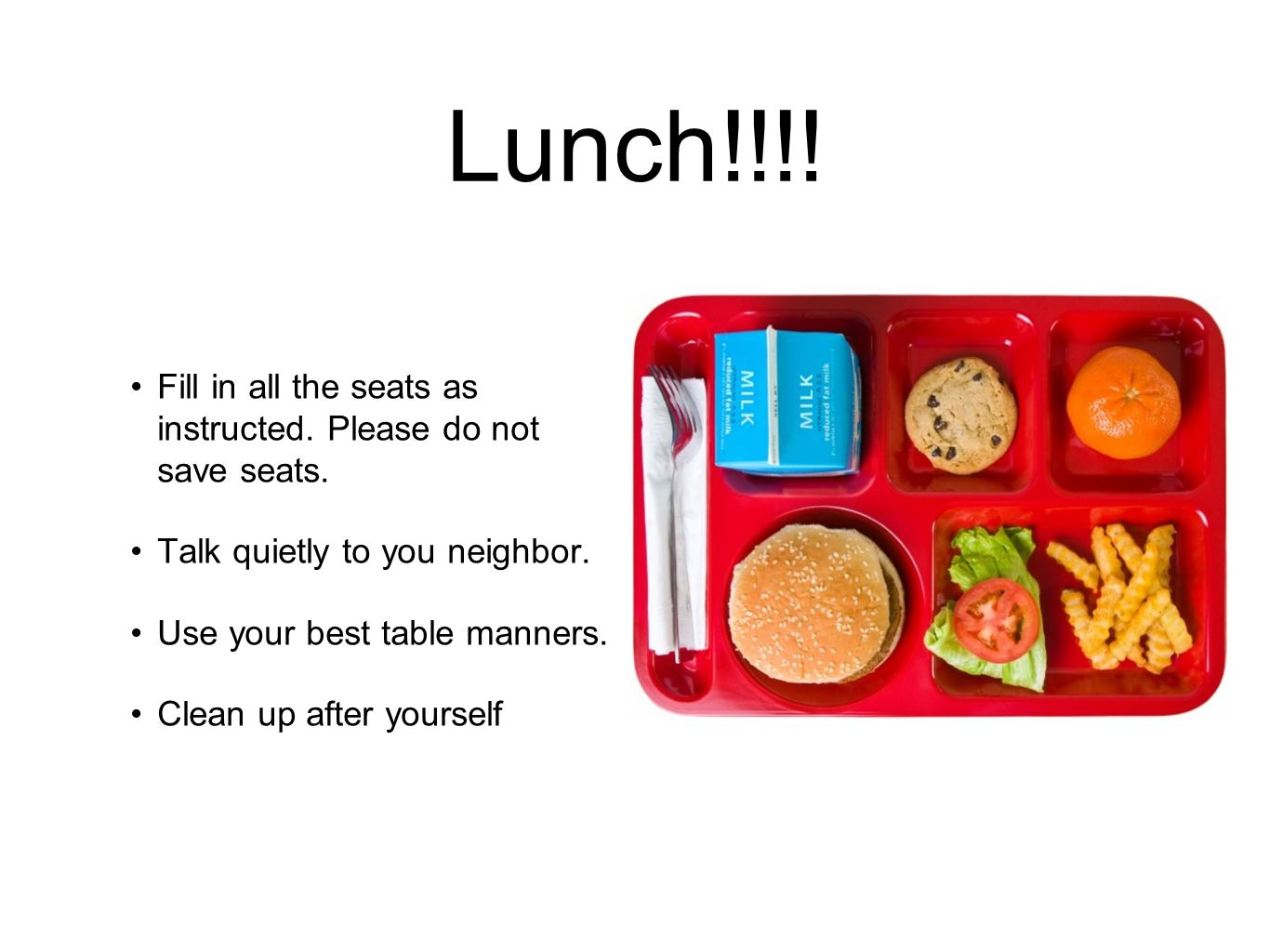 Lunch!!!. Fill in all the seats as instructed. Please do not save seats.