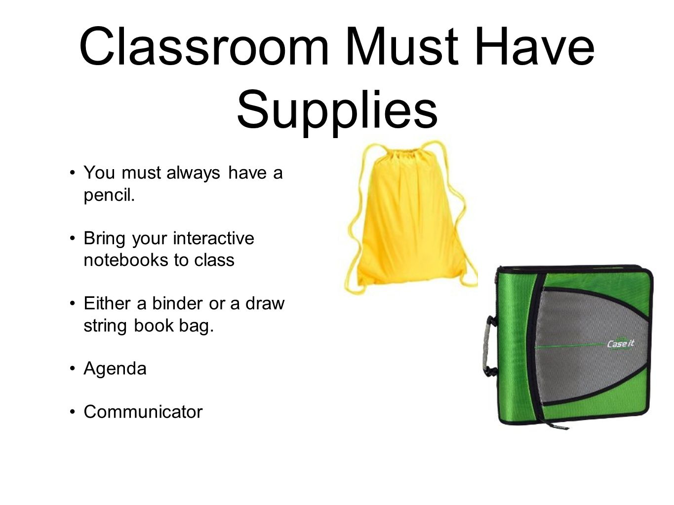 Classroom Must Have Supplies You must always have a pencil.