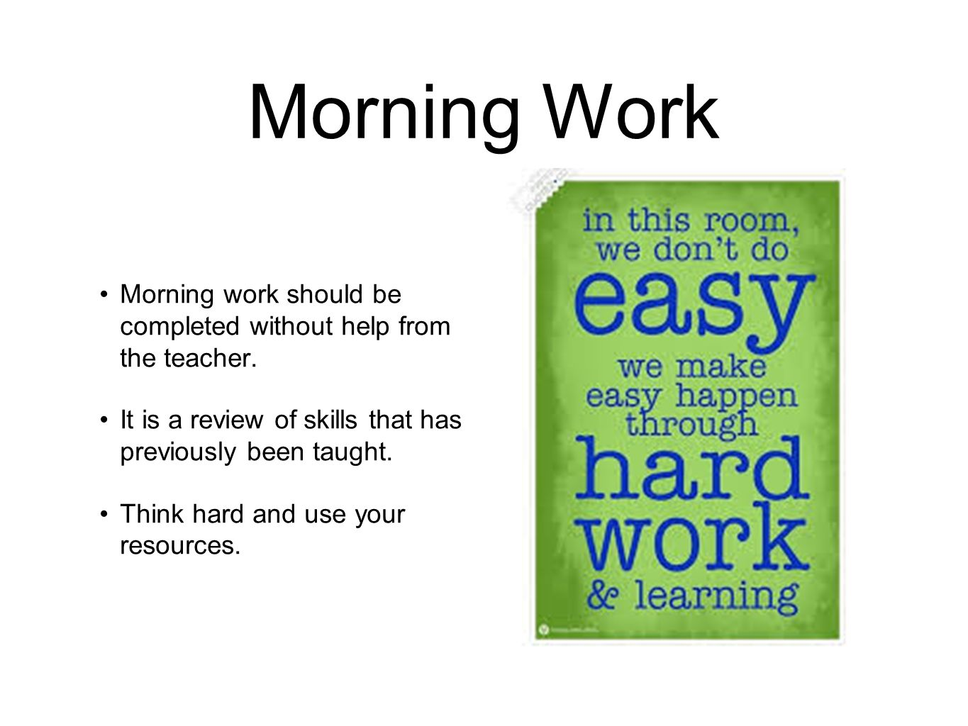 Morning Work Morning work should be completed without help from the teacher.