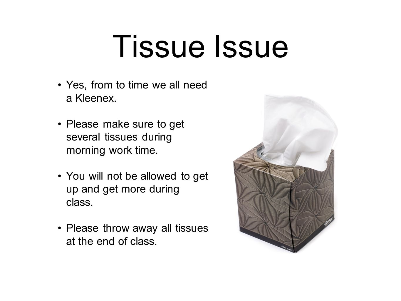 Tissue Issue Yes, from to time we all need a Kleenex.