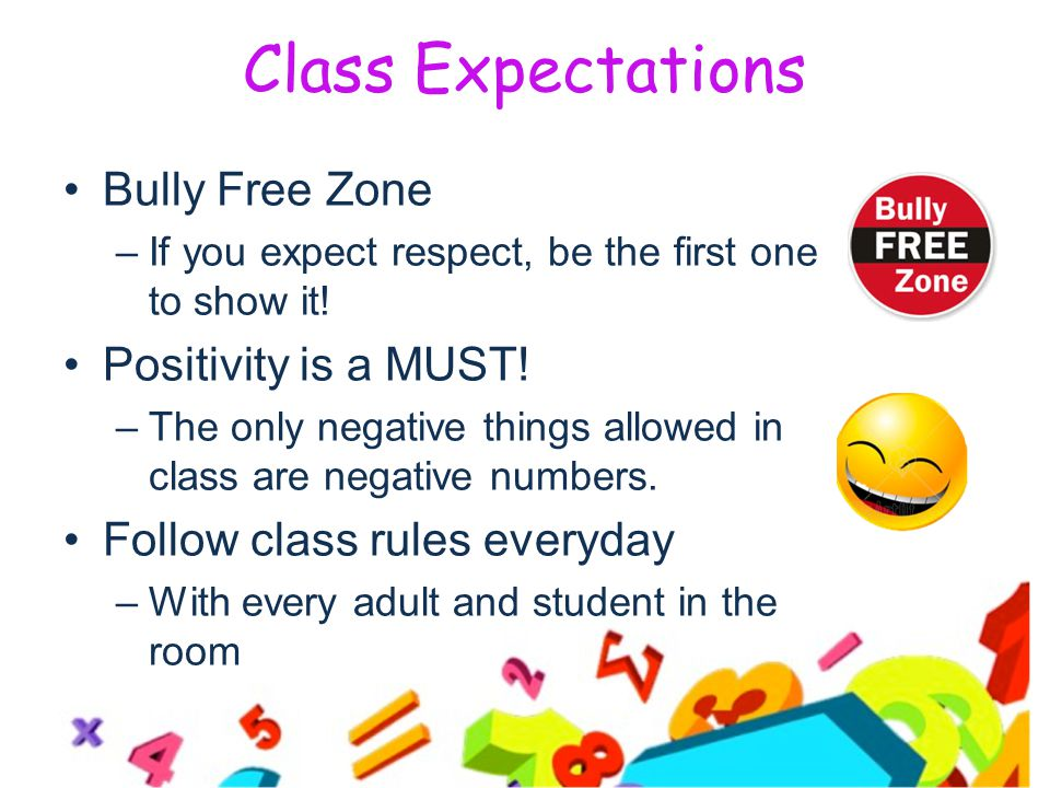 Class Expectations Bully Free Zone –If you expect respect, be the first one to show it.