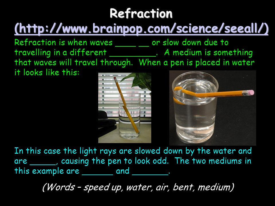 Refraction (  (  (  Refraction is when waves ____ __ or slow down due to travelling in a different _________.