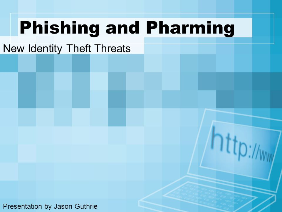 Phishing and Pharming New Identity Theft Threats Presentation by Jason Guthrie