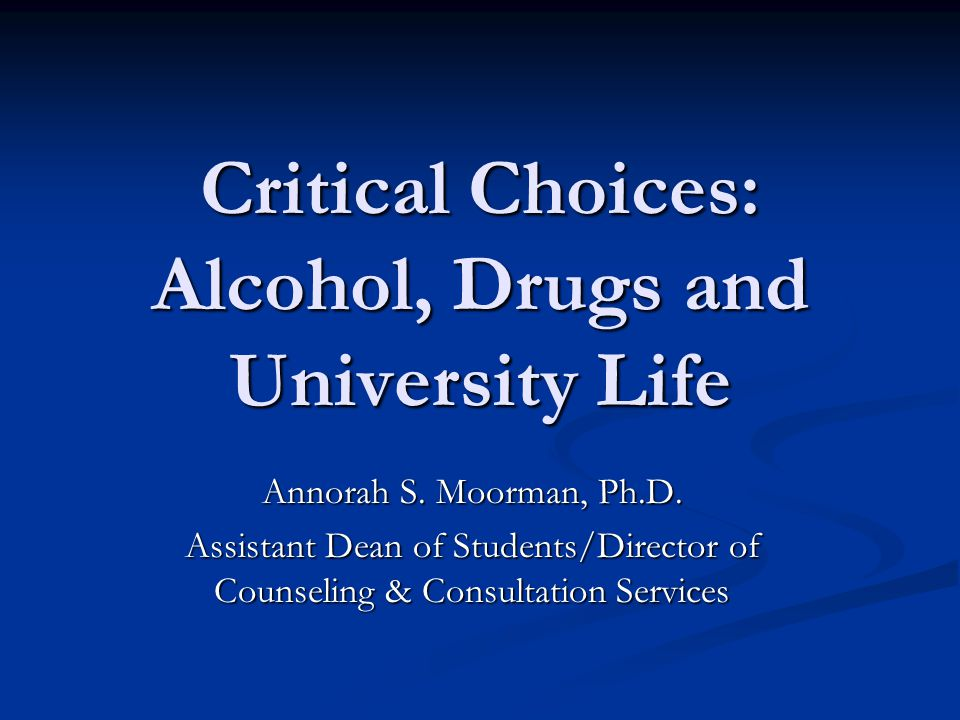 Critical Choices: Alcohol, Drugs and University Life Annorah S.