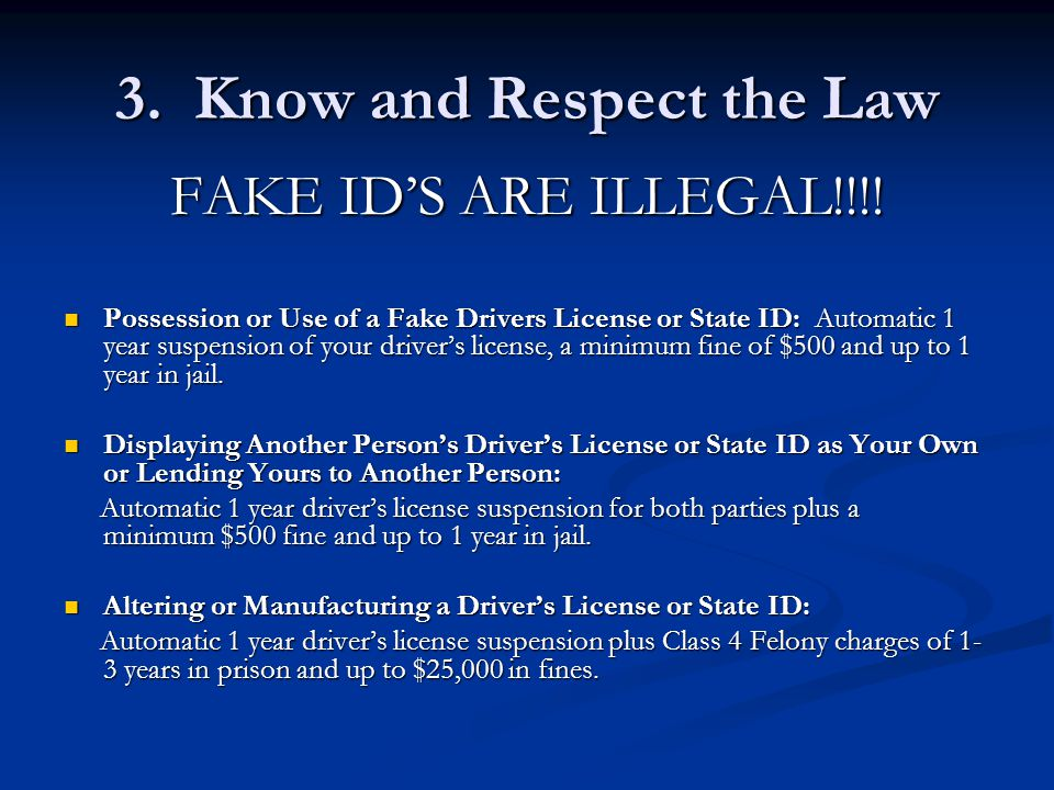 3. Know and Respect the Law FAKE ID'S ARE ILLEGAL!!!.