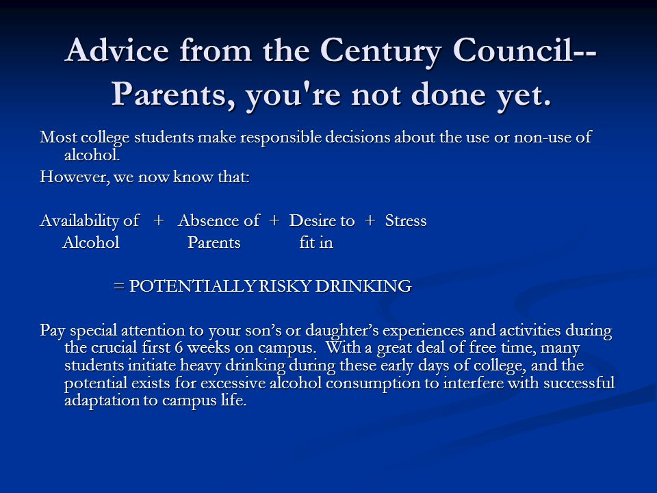 Advice from the Century Council-- Parents, you re not done yet.