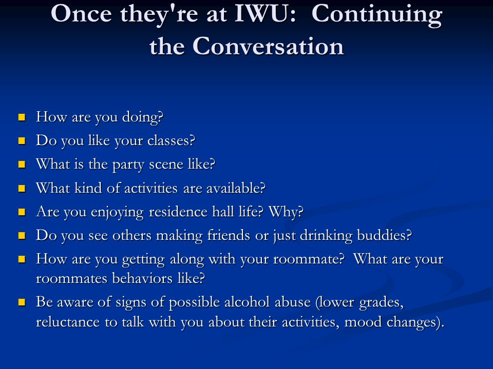 Once they re at IWU: Continuing the Conversation How are you doing.