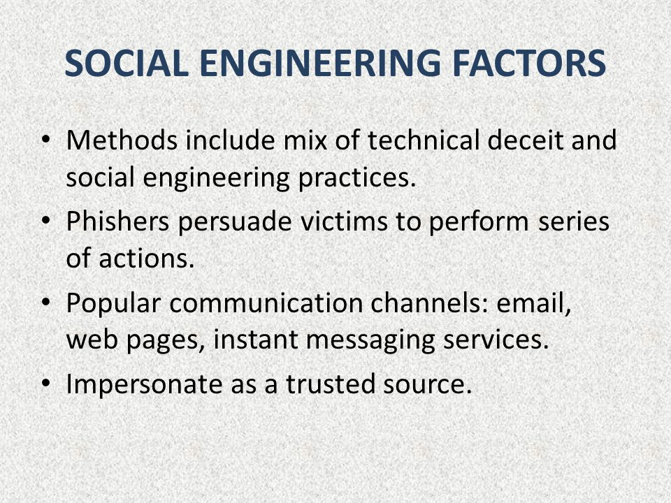 SOCIAL ENGINEERING FACTORS Methods include mix of technical deceit and social engineering practices.