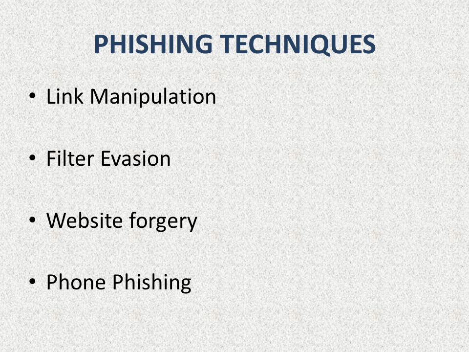 PHISHING TECHNIQUES Link Manipulation Filter Evasion Website forgery Phone Phishing