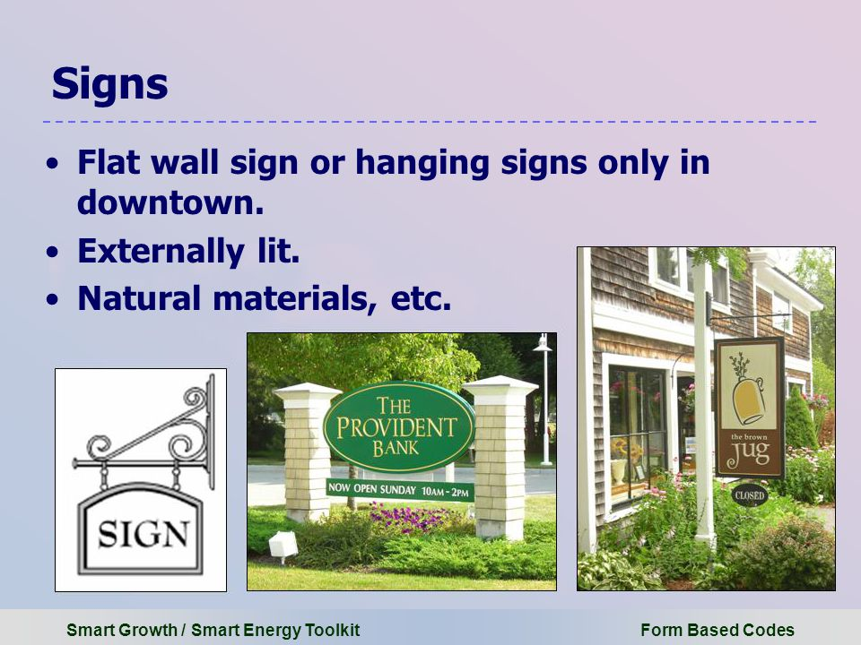 Smart Growth / Smart Energy Toolkit Form Based Codes Signs Flat wall sign or hanging signs only in downtown.