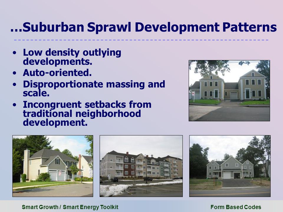Smart Growth / Smart Energy Toolkit Form Based Codes …Suburban Sprawl Development Patterns Low density outlying developments.