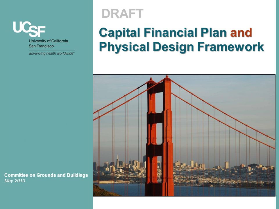 Capital Financial Plan and Physical Design Framework DRAFT Committee on Grounds and Buildings May 2010
