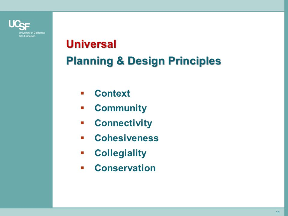14 Universal Planning & Design Principles  Context  Community  Connectivity  Cohesiveness  Collegiality  Conservation