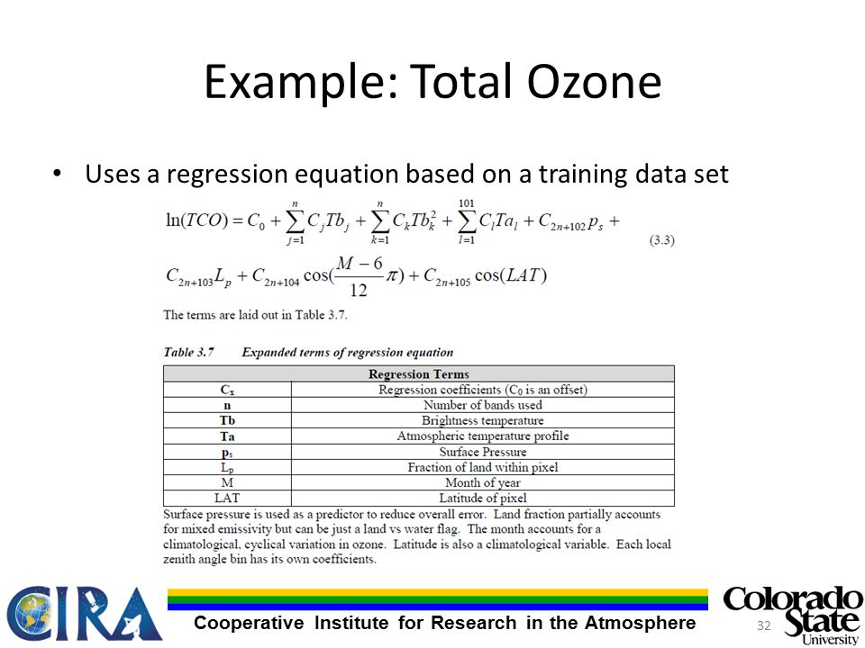 Cooperative Institute for Research in the Atmosphere Example: Total Ozone Uses a regression equation based on a training data set 32